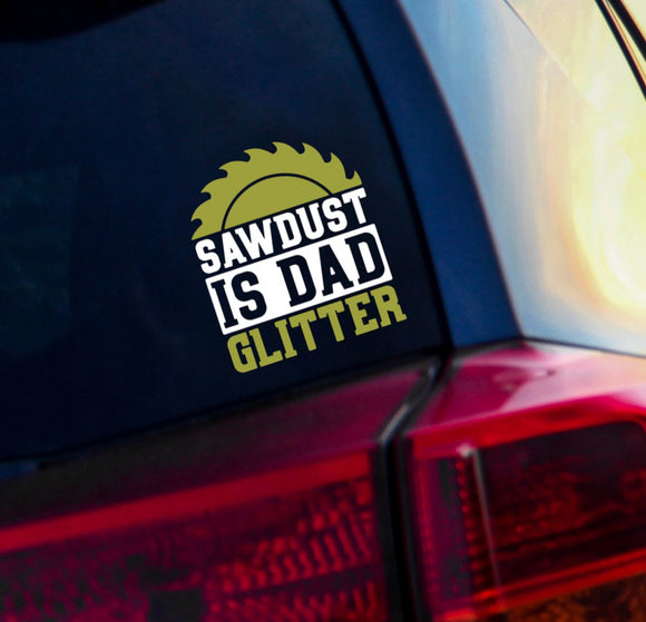 Sawdust is Dad Glitter Vinyl Decal