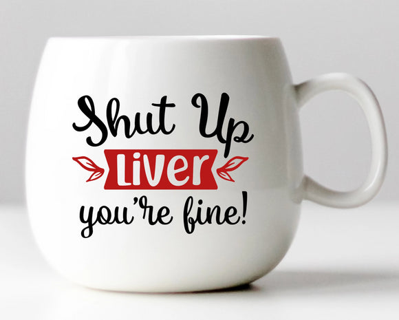 Shut Up Liver You're Fine! Vinyl Decal
