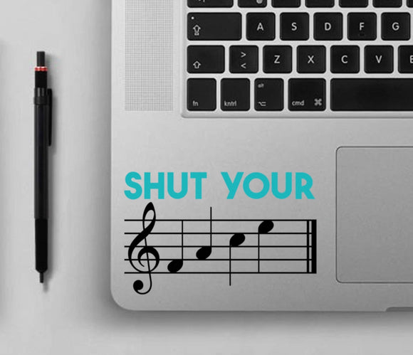 Shut Your FACE - Sassy Music Teacher Vinyl Decal