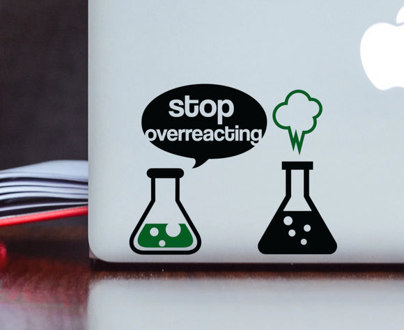Stop Overreacting Chemistry Vinyl Decal