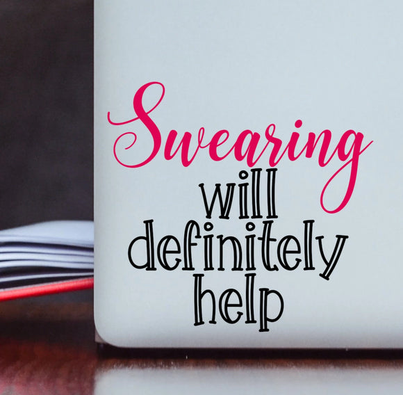 Swearing Will Definitely Help Vinyl Decal