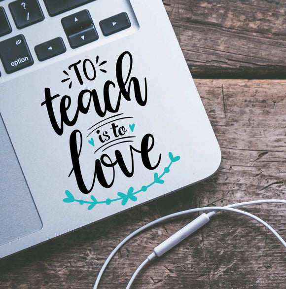 To Teach is to Love Vinyl Decal