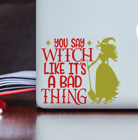 You Say Witch Like it's a Bad Thing Vinyl Decal
