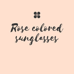 Rose Colored Sunglasses