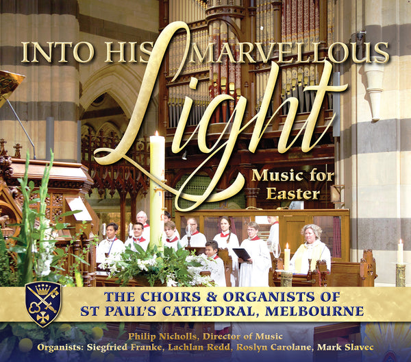 "front cover of CD called ""into his marvellous light"" Music for Easter by the choirs and organists of St Paul's Cathedral Melbourne"