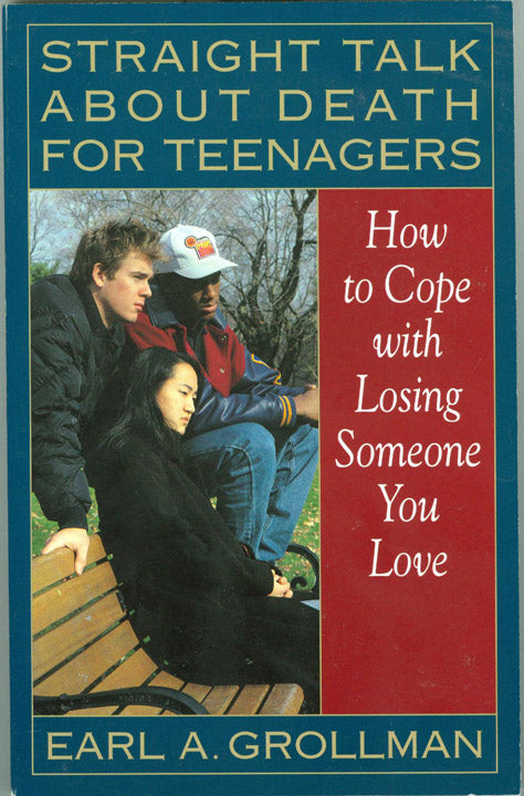 Straight Talk About Death for Teenagers - How to Cope with Losing Someone You Love