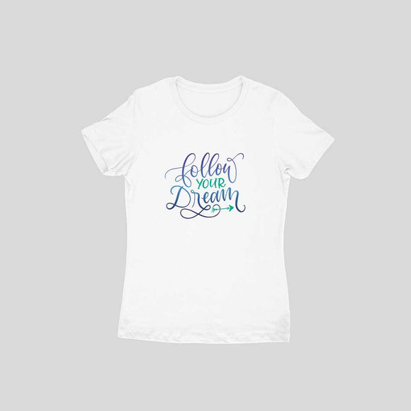Follow Your Dream T-shirt (Colour Text) - Women - Madras Merch Market