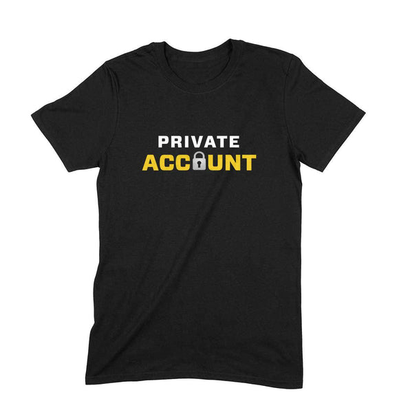 Private Account T-shirt (White Text) - Unisex - Madras Merch Market