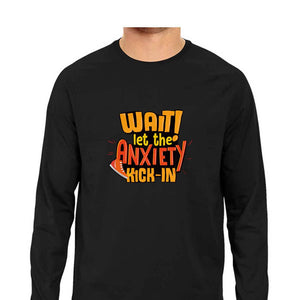 Let the Anxiety Kick-in Full Sleeve T-shirt - Unisex - Madras Merch Market