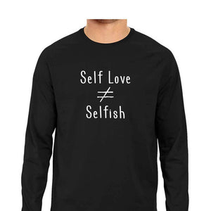 Self Love is not equal to Selfish Full Sleeve T-shirt - Unisex - Madras Merch Market