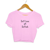 Self Love is not equal to Selfish Crop Top - Women - Madras Merch Market
