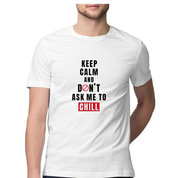 Keep Calm and Don't ask me to chill T-shirt - Unisex - Madras Merch Market