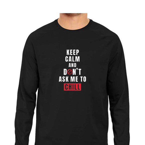 Keep Calm and Don't ask me to Chill Full Sleeve T-shirt (White Text) - Unisex - Madras Merch Market