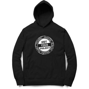 Not Your Project (White Text) Hoodie - Unisex - Madras Merch Market