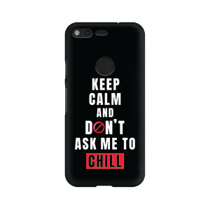Keep Calm and don't ask me to chill (Google) - Madras Merch Market