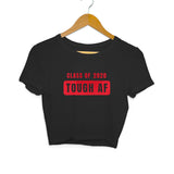 Tough AF - Class of 2020 Crop Top - Women - Madras Merch Market