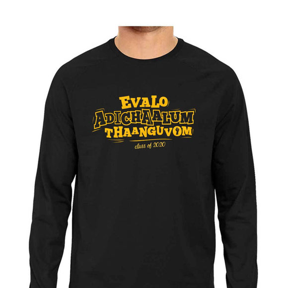 Evalo Adichaalum Thaanguvom - Class of 2020 Full Sleeve T-shirt - Unisex - Madras Merch Market