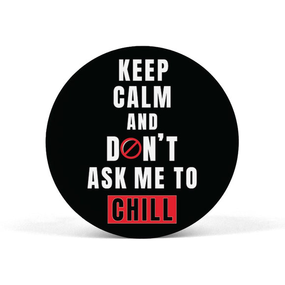 Keep Calm and Don't ask me to chill Popgrip - Madras Merch Market