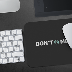 """DON'T @ ME"" Mousepad"