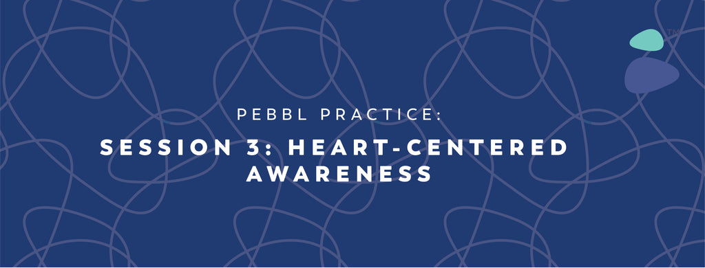 Pebbl Practice Session 3: Heart-Centered Awareness