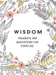Wisdom - Thoughts & Quotations For Everyday