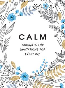 Calm - Thoughts & Quotations For Every Day