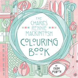 The Charles Rennie Mackintosh Colouring in Book