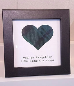 'You go together Like Haggis & Neeps' Wee Frame Made in Scotland by Hiya Pal