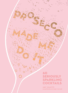 Prosecco Made Me Do It Cocktail Book