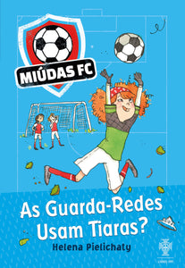 Miúdas FC: As Guarda-Redes Usam Tiaras?