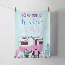 Load image into Gallery viewer, Home is where we park it 100% Cotton Tea Towel