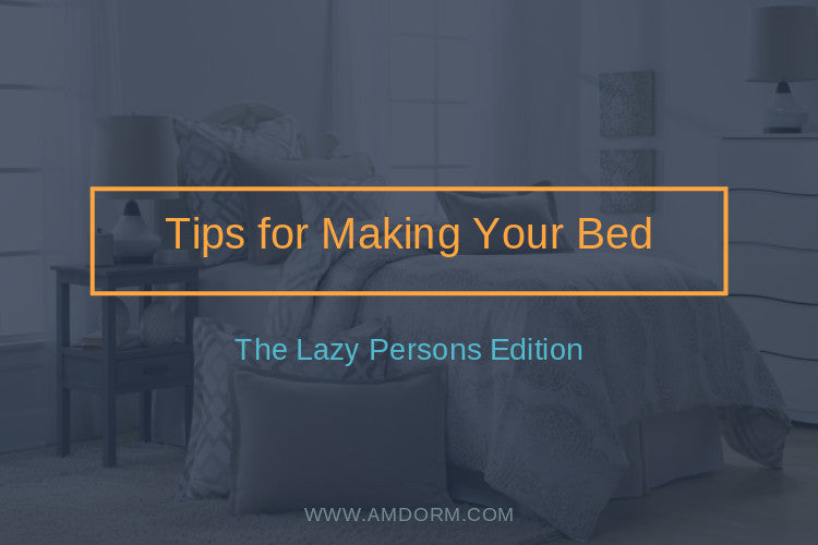 Tips for Making Your Bed: Lazy Person Edition