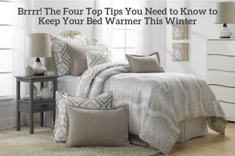 Brrrr! The Four Top Tips To Warm Up Your Bed This Winter