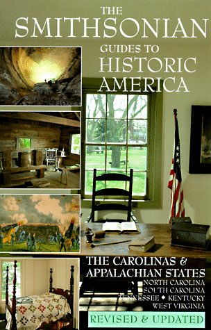 The Smithsonian Guides to Historic America: The Carolinas and the Appalachian States North    Carolina South Carolina Tennessee Kentucky West   Virginia (Vol 9)
