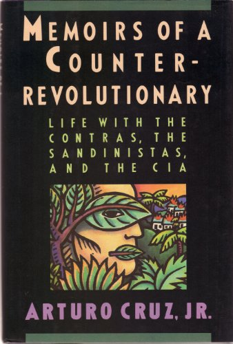 Memoirs of a Counter-Revolutionary: Life With the Contras, the Sandinistas, and the CIA