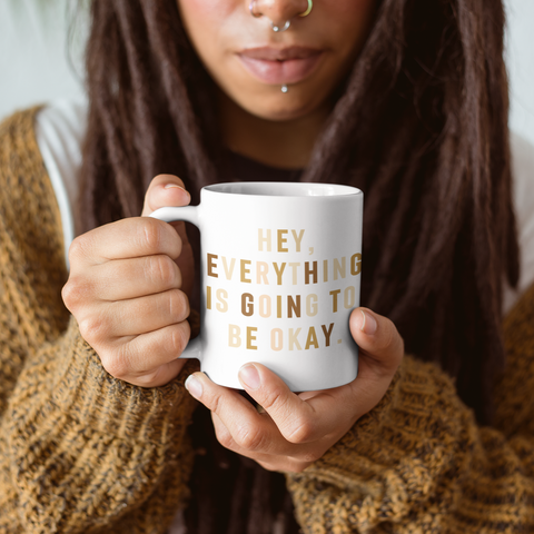 Hey, Everything is going to be Okay Mug