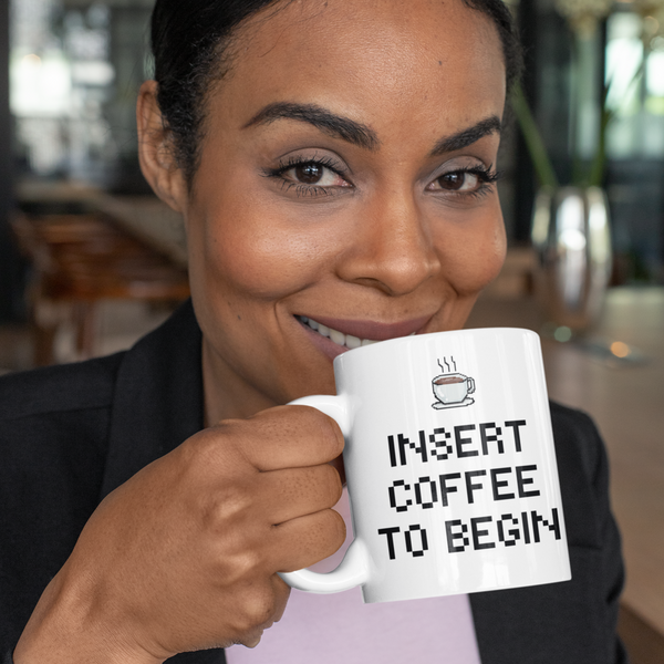 INSERT COFFEE TO BEGIN Mug
