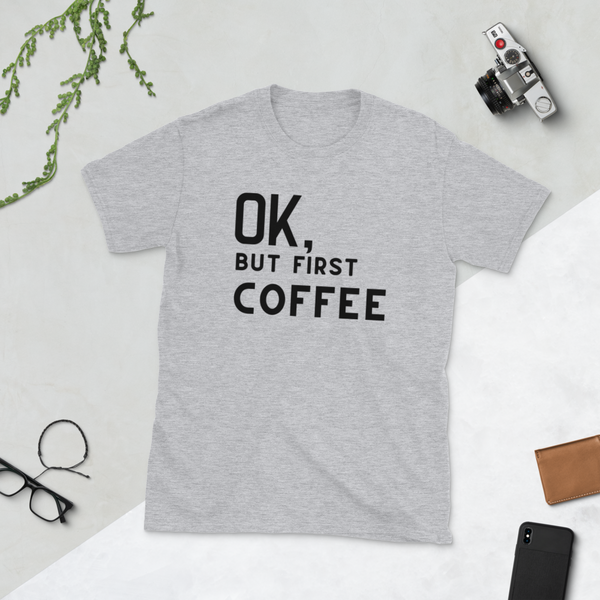 Ok, But First Coffee Short-Sleeve Unisex T-Shirt - Cafecito & Confidence
