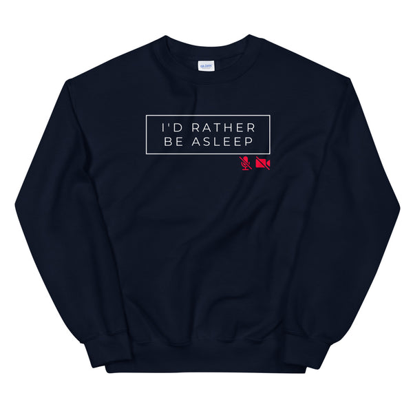I'd Rather Be Asleep Unisex Sweatshirt