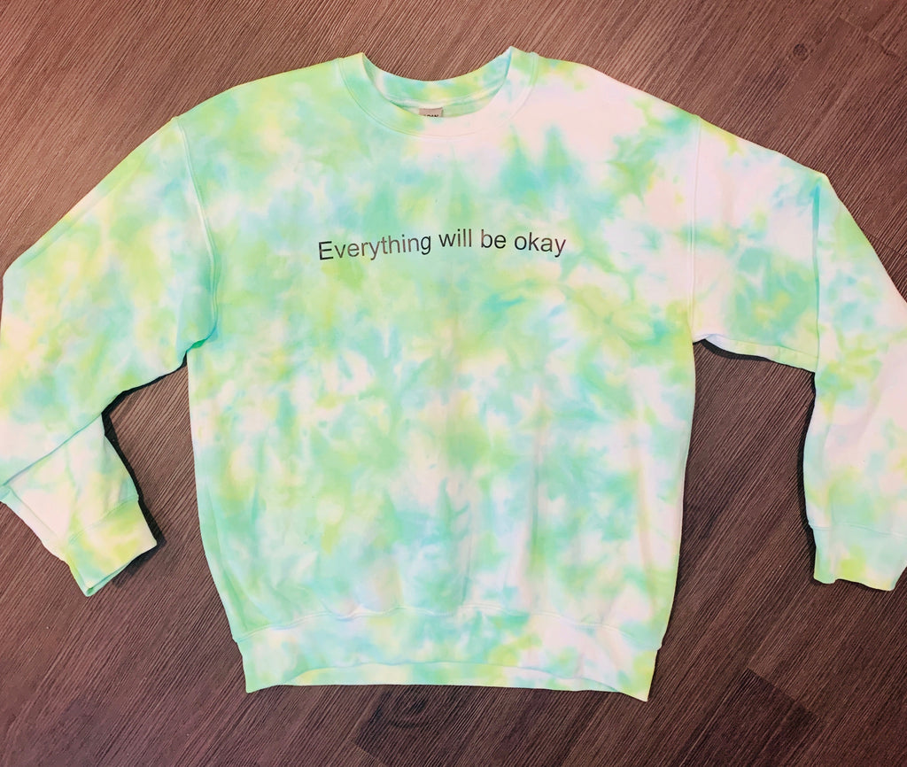 """Everything will be ok"" tie dye sweatshirt"