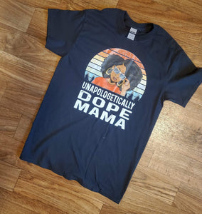 UNAPOLOGETICALLY DOPE MAMA TEE