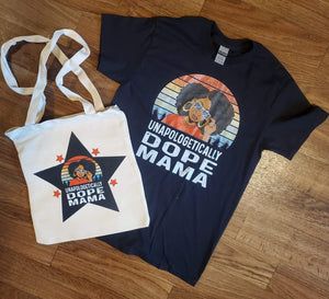 UNAPOLOGETICALLY DOPE MAMA TEE & BAG