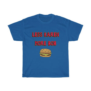 Less Karen More Bob Tee
