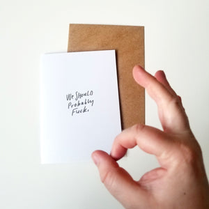 We Should Probably F*ck adult humor greeting card
