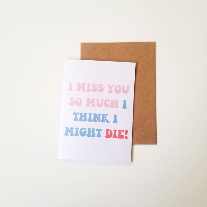 I could die Miss You greeting cards