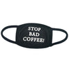 """STOP BAD COFFEE"" MASKS"