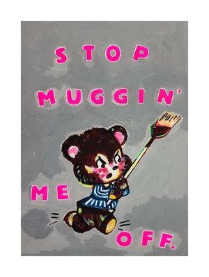 Stop Muggin' Me Off artwork by Magda Archer