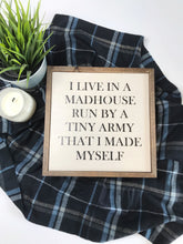 "Load image into Gallery viewer, ""I live in a madhouse"" wooden sign"