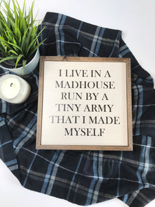 """I live in a madhouse"" wooden sign"