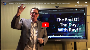 The End of The Day With Ray! Owners what are your Sales Leader's Realities?